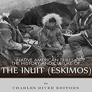 Native American Tribes: The History and Culture of the Inuit (Eskimos) Audiobook