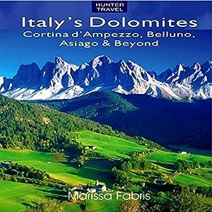 Italy's Dolomites - Cortina d'Ampezzo, Belluno, Asiago & Beyond Audiobook