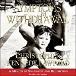 Symptoms of Withdrawal: A Memoir of Snapshots and Redemption | Christopher Kennedy Lawford