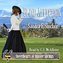 Blind Affection: Sweethearts of Jubilee Springs, Book 10 Audiobook by Sandra E Sinclair, Sweet Americana Narrated by C.J. McAllister