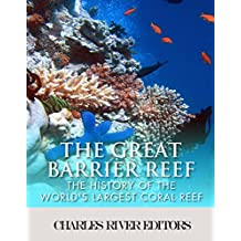 The Great Barrier Reef: The History of the World's Largest Coral Reef