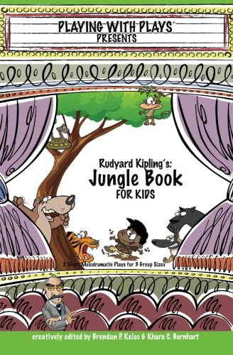 Rudyard Kipling's The Jungle Book for Kids: 3 Short Melodramatic Plays for 3 Group Sizes (Playing With Plays) (Volume 13)