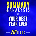 Summary & Analysis of Your Best Year Ever: A 5-Step Plan for Achieving Your Most Important Goals | A Guide to the Book by Michael Hyatt | ZIP Reads
