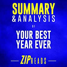 Summary & Analysis of Your Best Year Ever: A 5-Step Plan for Achieving Your Most Important Goals | A Guide to the Book by Michael Hyatt Audiobook by ZIP Reads Narrated by Lisa Negron