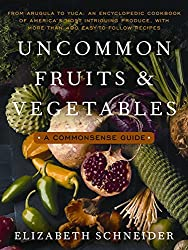 Uncommon Fruits and Vegetables: A Commonsense Guide
