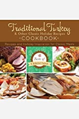 Traditional Turkey and Other Classic Holiday Recipes Cookbook: Recipes and Holiday Inspiration (Taste of Christmas) Paperback