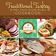 Traditional Turkey and Other Classic Holiday Recipes Cookbook: Recipes and Holiday Inspiration (Taste of Christmas)