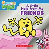 A Little Help from My Friends, Wow Wow Wubbzy! Staff and Scholastic, Inc. Staff, 0545042860