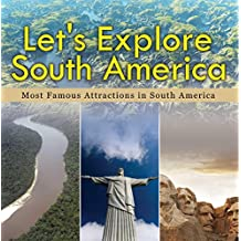 Let's Explore South America (Most Famous Attractions in South America): South America Travel Guide (Children's Explore the World Books)