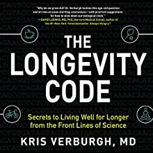 The Longevity Code: The New Science of Aging Audiobook by Kris Verburgh MD Narrated by Pete Cross