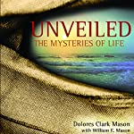 Unveiled: The Mysteries of Life: A Mystical Revelation from a Heavenly Source Explains the Spirit of Truth | Dolores Clark Mason,William E. Mason - contributor