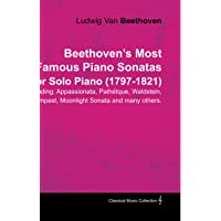 Beethoven's Most Famous Piano Sonatas Including: Appassionata, Pathetque, Waldstein, Tempest, Moonlight Sonata and Many…