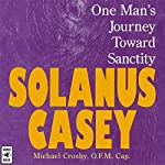 Solanus Casey: One Man's Journey Toward Sanctity | Michael Crosby