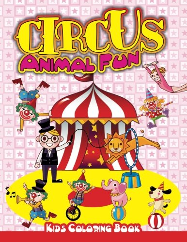 Circus Animal Fun Kids Coloring Book (Super Fun Coloring Books For Kids) (Volume 61)