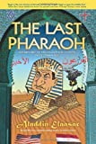 The Last Pharaoh, Aladdin Elaasar, 1453646612