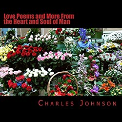Love Poems and More from the Heart and Soul of Man