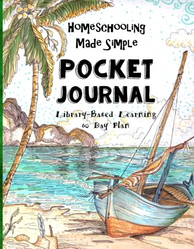 Homeschooling Made Simple ~ Pocket Journal ~ 60 Day Plan: Library Based Homeschooling - For Boys Ages 10 and Up