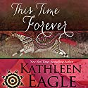 This Time Forever Audiobook by Kathleen Eagle Narrated by Katrina Carmony