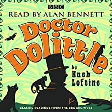 Alan Bennett: Doctor Dolittle Stories: Classic Readings from the BBC Archive Radio/TV Program by Hugh Lofting Narrated by Alan Bennett