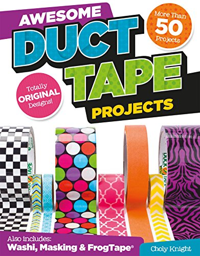 Awesome Duct Tape Projects: Also Includes Washi, Masking, and Frog Tape: More Than 50 Projects: Totally Original Designs: Tech & Gaming Accessories - Totally Tape