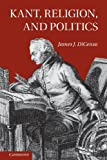 Kant, Religion, and Politics, James DiCenso, 1107613957