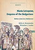 Maria Lekapene, Empress of the Bulgarians: Neither a Saint nor a Malefactress (Byzantina Lodziensis)