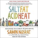 Salt, Fat, Acid, Heat: Mastering the Elements of Good Cooking Hörbuch von Samin Nosrat Gesprochen von: Samin Nosrat