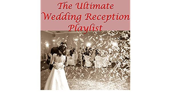 the ultimate wedding reception playlist by various artists on amazon