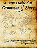 A Pirate's Guide t' th' Grammar of Story: A Creative Writing Curriculum