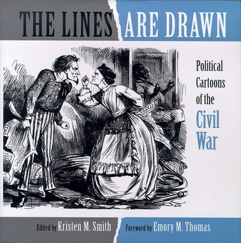 The Lines Are Drawn: Political Cartoons of the Civil War (Billy Wood Smith)