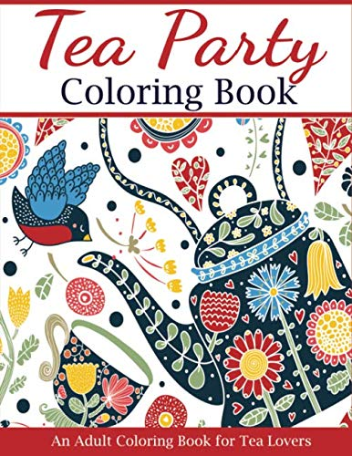 Ideas For Themed Parties (Tea Party Coloring Book: An Adult Coloring Book for Tea Lovers (Adult Coloring)