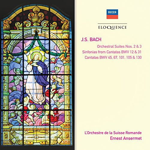 Bach, J.S.: Orchestral Suites Nos. 2 & 3; Cantatas Nos. 45, 67, 101, 105 & 130; Sinfonias from Cantatas Nos. 12 & 31