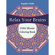 Relax Your Brains: Celtic Mosaic Coloring Book (Mosaic Coloring and Art Book Series)