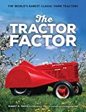 The Tractor Factor: The World's Rarest Classic Farm Tractors