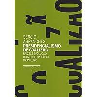 Presidencialismo de Coalizão. Raízes e Evolução do Modelo Político Brasileiro