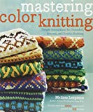 Mastering Color Knitting, Melissa Leapman, 0307586502