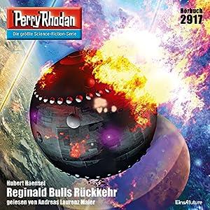 Reginald Bulls Rückkehr (Perry Rhodan 2917) Hörbuch