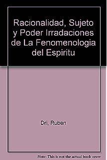 Racionalidad, Sujeto y Poder Irradaciones de La Fenomenologia del Espiritu (Spanish Edition)