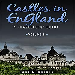 Castles in England Volume II: A Traveler's Guide