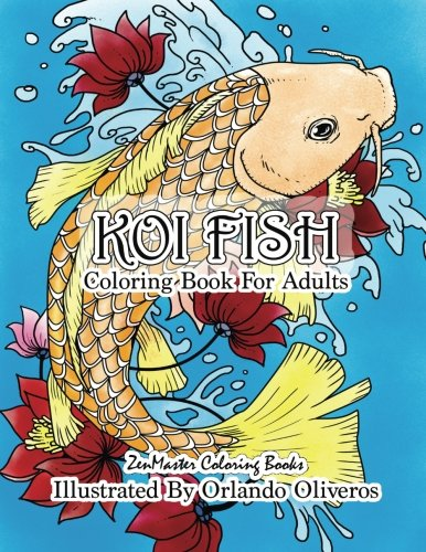 Koi Fish Adult Coloring Book: Coloring Book of Koi Fish For Relaxation and Stress Relief for Adults (Coloring Books for Grownups) (Volume 73)