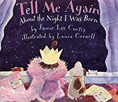 Jamie Lee Curtis and Laura Cornell, the New York Times bestsellingteam behind Today I Feel Silly and I'm Gonna Like Me, bring us a tender and funnypicture book for every parent and child. Tell Me Again About the Night I Was Born is a...