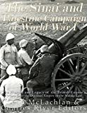 The Sinai and Palestine Campaign of World War I: The History and Legacy of the British Empire's Victory Over the Ottoman Empire in the Middle East