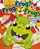 Frog. Frog? Frog!, Nancy Loewen, 1479519200