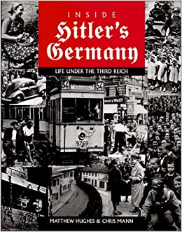 Inside Hitlers Germany: Life Under the Third Reich (Photographic Histories): Matthew Hughes, Chris Mann: 9781574882810: Amazon.com: Books