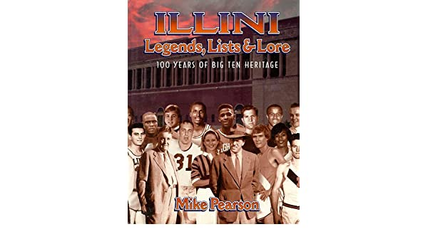 cheap for discount ea4f4 5bf8d Illini Legends, Lists   Lore  100 Years of Big Ten Heritage  Mike Pearson   9781571670182  Amazon.com  Books