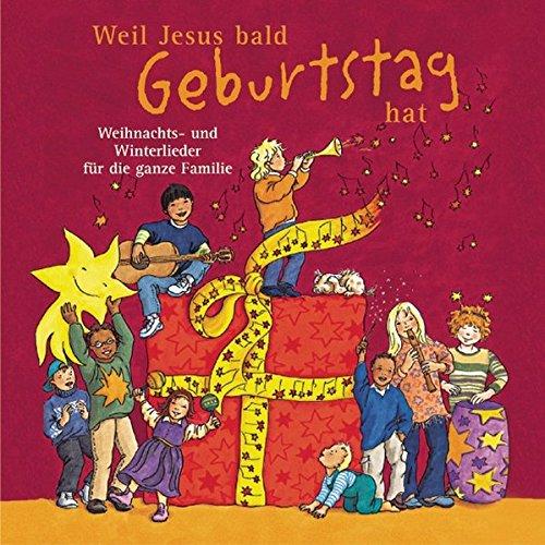 Weil Jesus bald Geburtstag hat: Weihnachts- und Winterlieder für die ganze Familie (hänssler kids)