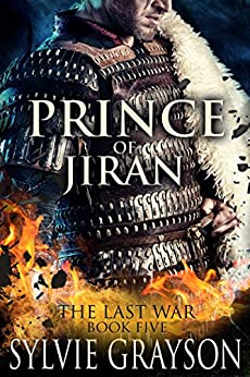Prince of Jiran, The Last War: Book Five: A Penrhy prince caught between duty and desire. Can he win this battle? by [Grayson, Sylvie]