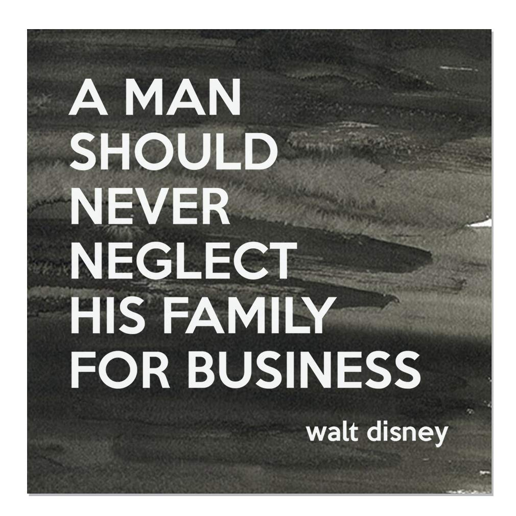 Aluminum Metal Sign Décor A Man Should Never Neglect His Family for Business Inspiration & Motivation Novelty Square Wall Art - Black Ink, 18''x18''