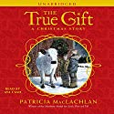 The True Gift: A Christmas Story Audiobook by Patricia MacLachlan Narrated by Aya Cash