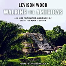 Walking the Americas: 1,800 Miles, Eight Countries, and One Incredible Journey from Mexico to Colombia Audiobook by Levison Wood Narrated by Barnaby Edwards